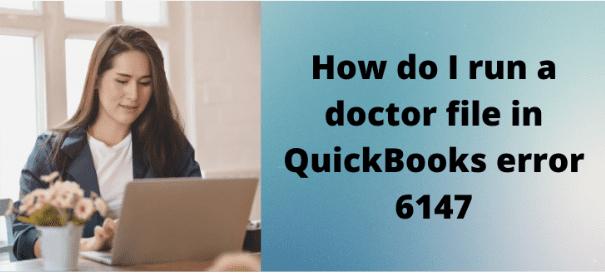 , How do I run a doctor file in QuickBooks error 6147